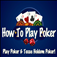 How To Play Poker: Play Poker & Texas Holdem Poker!